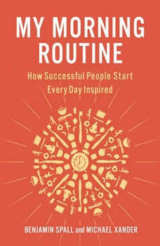 My Morning Routine: How Successful People Start Every Day Inspired, Benjamin Spall