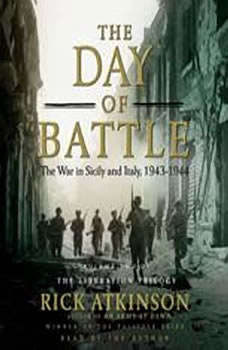 The Day of Battle: The War in Sicily and Italy, 1943-1944, Rick Atkinson