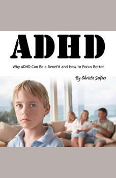 ADHD: Why ADHD Can Be a Benefit and How to Focus Better, Christie Jeffers