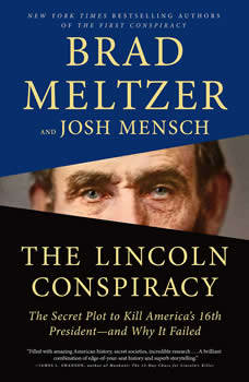 The Lincoln Conspiracy: The Secret Plot to Kill America's 16th President--and Why It Failed, Brad Meltzer