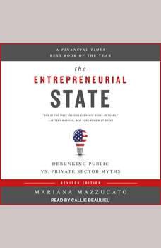 The Entrepreneurial State: Debunking Public vs. Private Sector Myths Debunking Public vs. Private Sector Myths, Mariana Mazzucato