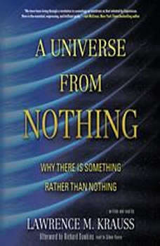 A Universe from Nothing: Why There Is Something Rather Than Nothing, Lawrence M. Krauss; Afterword by Richard Dawkins