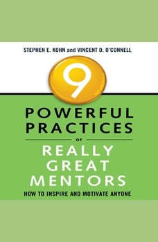 9 Powerful Practices of Really Great Mentors: How to Inspire and Motivate Anyone, Stephen Kohn