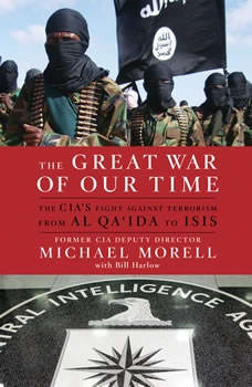 The Great War of Our Time: The CIA's Fight Against Terrorism--From al Qa'ida to ISIS, Michael Morell