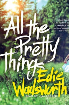 All the Pretty Things: The Story of a Southern Girl Who Went through Fire to Find Her Way Home, Edie Wadsworth