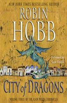 City of Dragons: Volume Three of the Rain Wilds Chronicles, Robin Hobb