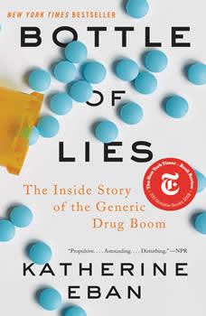 Bottle of Lies: The Inside Story of the Generic Drug Boom, Katherine Eban