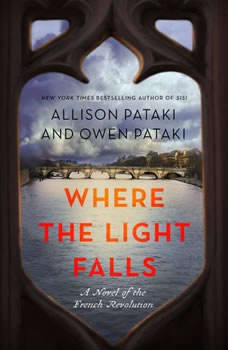 Where the Light Falls: A Novel of the French Revolution A Novel of the French Revolution, Allison Pataki