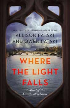 Where the Light Falls: A Novel of the French Revolution, Allison Pataki