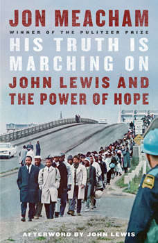 His Truth Is Marching On: John Lewis and the Power of Hope, Jon Meacham