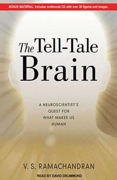 The Tell-Tale Brain: A Neuroscientist's Quest for What Makes Us Human, V. S. Ramachandran