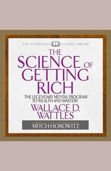 The Science of Getting Rich: The Legendary Mental Program To Wealth And Mastery, Wallace D Wattles