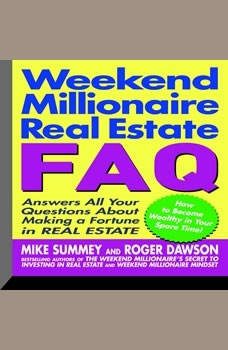 Weekend Millionaire's Real Estate FAQ: Answers All Your Questions About Making a Fortune in Real Estate Answers All Your Questions About Making a Fortune in Real Estate, Mike Summey
