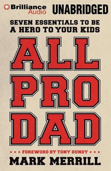 All Pro Dad: Seven Essentials to Be a Hero to Your Kids, Mark Merrill