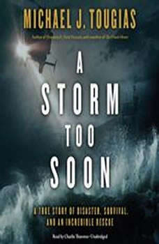 A Storm Too Soon: A True Story of Disaster, Survival, and an Incredible Rescue, Michael J. Tougias