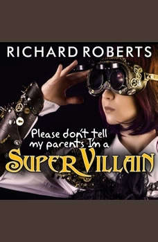 Please Don't Tell My Parents I'm a Supervillain, Richard Roberts