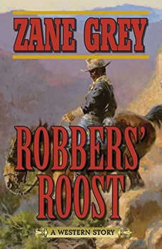 Robbers' Roost: A Western Story, Zane Grey