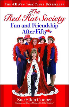 The Red Hat Society(TM): Fun and Friendship After Fifty Fun and Friendship After Fifty, Sue Ellen Cooper