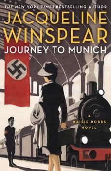 Journey to Munich: A Maisie Dobbs Novel A Maisie Dobbs Novel, Jacqueline Winspear