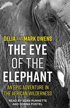 The Eye of the Elephant: An Epic Adventure in the African Wilderness An Epic Adventure in the African Wilderness, Delia Owens
