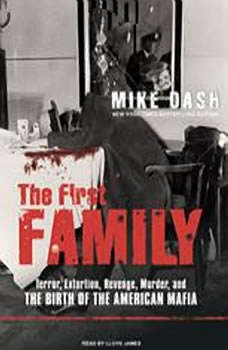The First Family: Terror, Extortion, Revenge, Murder, and the Birth of the American Mafia, Mike Dash