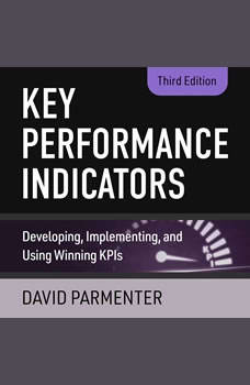 Key Performance Indicators: Developing, Implementing, and Using Winning KPIs, 3rd Edition, David Parmenter