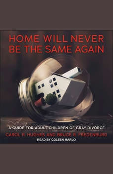 Home Will Never Be the Same Again: A Guide for Adult Children of Gray Divorce, Bruce R. Fredenburg