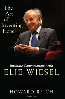 The Art of Inventing Hope: Intimate Conversations with Elie Wiesel, Howard Reich