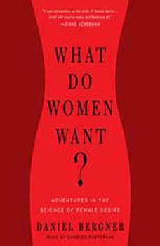 What Do Women Want?: Adventures in the Science of Female Desire Adventures in the Science of Female Desire, Daniel Bergner