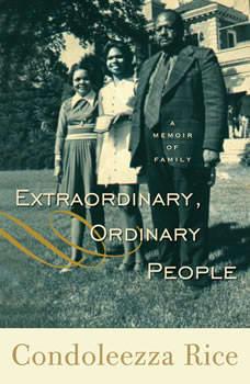 Extraordinary, Ordinary People: A Memoir of Family, Condoleezza Rice