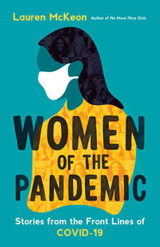 Women of the Pandemic: Stories from the Frontlines of COVID-19, Lauren McKeon