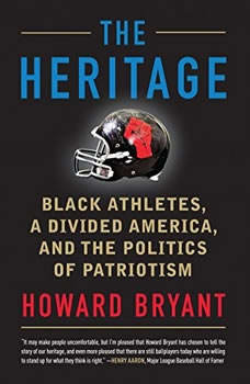 The Heritage: Black Athletes, a Divided America, and the Politics of Patriotism, Howard Bryant