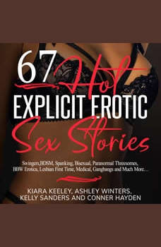 67 Hot Explicit Erotic Sex Stories: Swingers, BDSM, Spanking, Bisexual, Paranormal Threesomes, BBW Erotica, Lesbian First Time, Medical, Gangbangs and Much More..., Ashley Winters