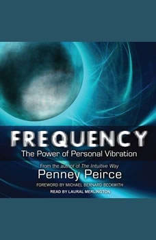 Frequency: The Power of Personal Vibration The Power of Personal Vibration, Penney Peirce