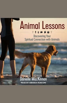 Animal Lessons: Discovering Your Spiritual Connection with Animals, Danielle MacKinnon