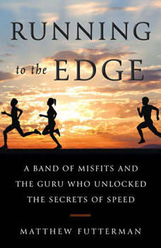 Running to the Edge: A Band of Misfits and the Guru Who Unlocked the Secrets of Speed, Matthew Futterman