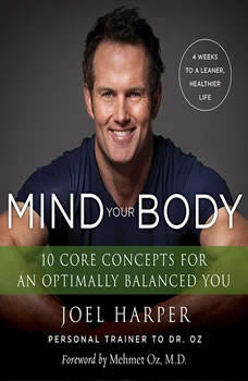 Mind Your Body: 4 Weeks to a Leaner, Healthier Life, Joel Harper