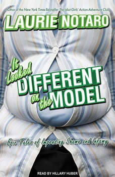 It Looked Different on the Model: Epic Tales of Impending Shame and Infamy Epic Tales of Impending Shame and Infamy, Laurie Notaro