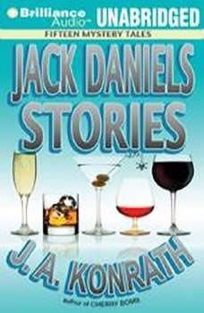 Jack Daniels Stories: Fifteen Mystery Tales Fifteen Mystery Tales, J. A. Konrath
