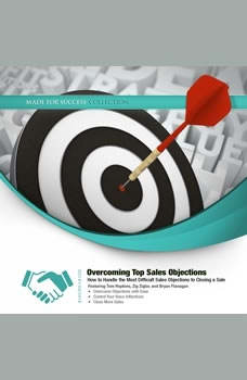 Overcoming Top Sales Objections: How to  Handle the Most Difficult Sales Objections to Closing a Sale How to  Handle the Most Difficult Sales Objections to Closing a Sale, Made for Success