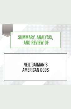 Summary, Analysis, and Review of Neil Gaiman's American Gods, Start Publishing Notes