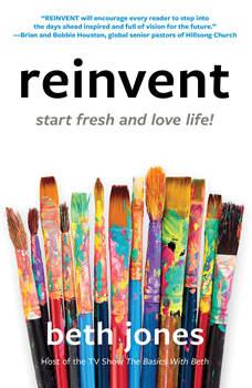 Reinvent: Start Fresh and Love Life!, Beth Jones