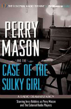 Perry Mason and the Case of the Sulky Girl: A Radio Dramatization, Erle Stanley Gardner