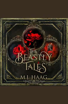 The Beastly Tales: The Completely Collection: Books 1 - 3, M.J. Haag