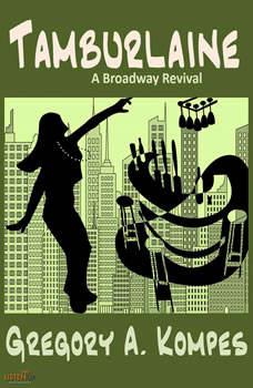 Tamburlaine: A Broadway Revival, Gregory A. Kompes