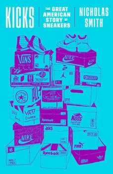 Kicks: The Great American Story of Sneakers, Nicholas Smith
