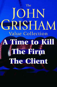 John Grisham Value Collection: A Time to Kill, The Firm, The Client A Time to Kill, The Firm, The Client, John Grisham