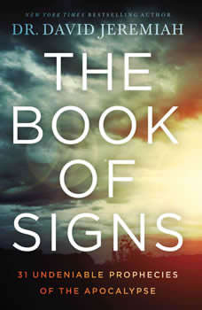 The Book of Signs: 31 Undeniable Prophecies of the Apocalypse 31 Undeniable Prophecies of the Apocalypse, Dr.  David Jeremiah