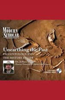 Unearthing the Past: Paleontology and the History of Life Paleontology and the History of Life, Jeffrey W. Martz