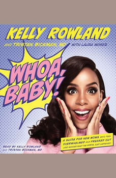 Whoa, Baby!: A Guide for New Moms Who Feel Overwhelmed and Freaked Out (and Wonder What the #*$& Just Happened), Kelly Rowland